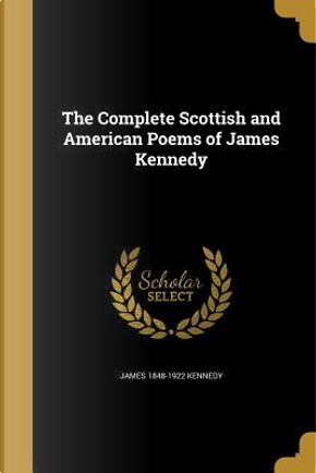 COMP SCOTTISH & AMER POEMS OF by James 1848-1922 Kennedy