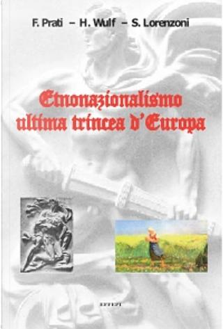 Etnonazionalismo ultima trincea d'Europa by Federico Prati, Harm Wulf, Silvano Lorenzoni