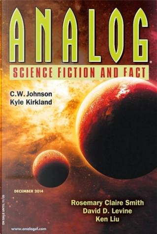 Analog Science Fiction and Fact, December 2014 by C.W. Johnson, Craig DeLancey, David D. Levine, Evan Dicken, Ken Liu, Kyle Kirkland, Miki Dare, Rosemary Claire Smith