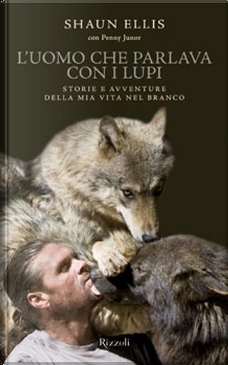 L'uomo che parlava con i lupi by Shaun Ellis