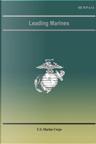 Leading Marines by U.S. Marine Corps