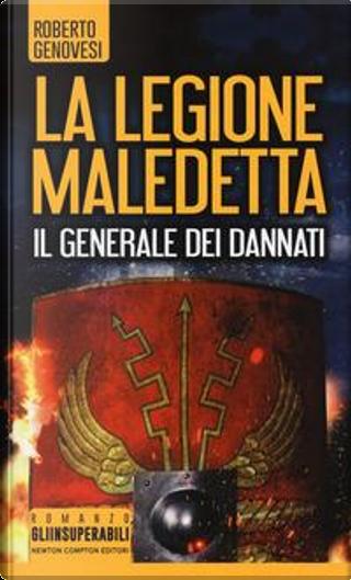 Il generale dei dannati. La legione maledetta by Roberto Genovesi