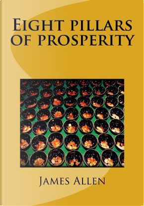 Eight pillars of prosperity by James Allen