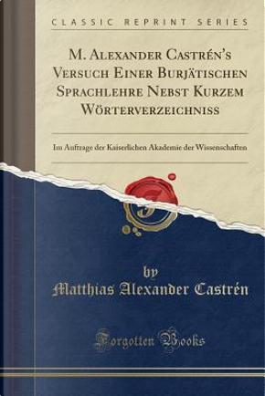 M. Alexander Castrén's Versuch Einer Burjätischen Sprachlehre Nebst Kurzem Wörterverzeichniss by Matthias Alexander Castrén