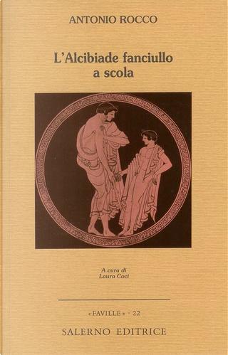 L'Alcibiade fanciullo a scola by Antonio Rocco