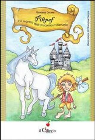 Pilipaf e il segreto dell'unicorno millenario by Filomena Cecere