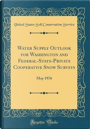 Water Supply Outlook for Washington and Federal-State-Private Cooperative Snow Surveys by United States Soil Conservation Service