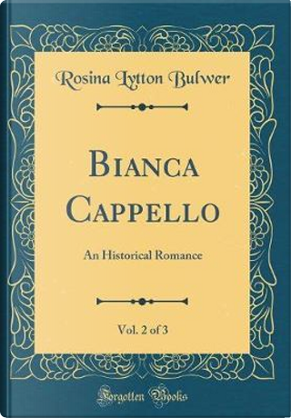 Bianca Cappello, Vol. 2 of 3 by Rosina Lytton Bulwer