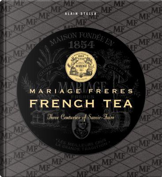 Mariage Freres French Tea by Alain Stella