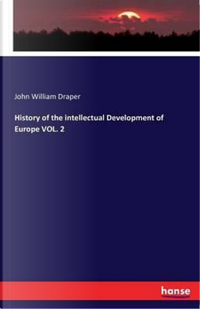 History of the intellectual Development of Europe VOL. 2 by JOHN WILLIAM DRAPER