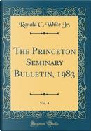 The Princeton Seminary Bulletin, 1983, Vol. 4 (Classic Reprint) by Ronald C. White Jr.