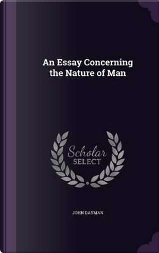An Essay Concerning the Nature of Man by John Dayman