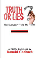 Truth or Lies? by Donald Gorbach