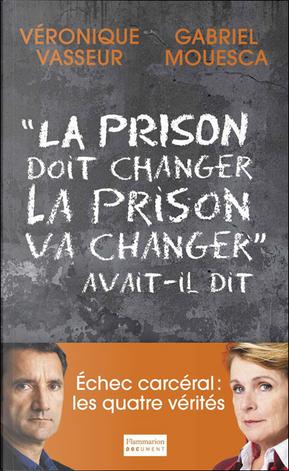 """""""La prison doit changer, la prison va changer"""" avait-il dit by Véronique Vasseur, Gabriel Mouesca"""