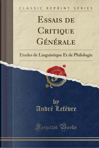 Essais de Critique Générale by André Lefèvre