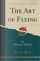 The Art of Flying (Classic Reprint) by Thomas Walker