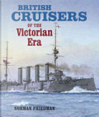 British Cruisers of the Victorian Era by Norman Friedman