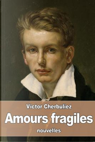 Amours Fragiles by Victor Cherbuliez