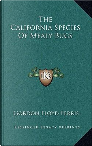The California Species of Mealy Bugs by Gordon Floyd Ferris