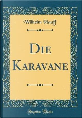 Die Karavane (Classic Reprint) by Wilhelm Hauff