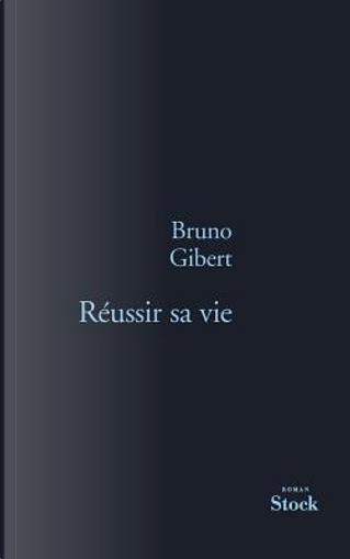 Réussir sa vie by Bruno Gibert