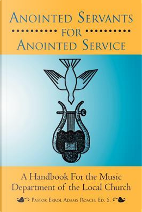Anointed Servants for Anointed Service by Errol Roach