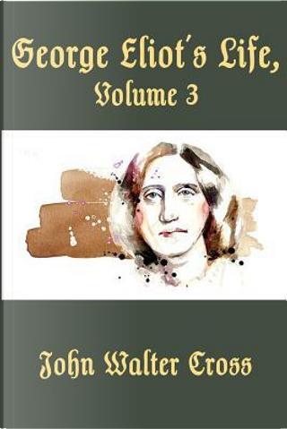 George Eliot's Life, Volume 3  (Illustrated) by George Eliot