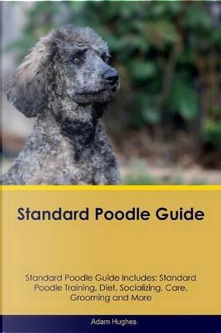 Standard Poodle Guide Standard Poodle Guide Includes by Adam Hughes