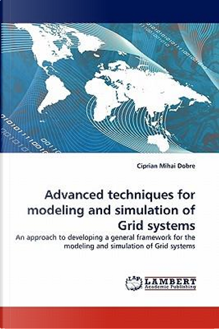 Advanced techniques for modeling and simulation of Grid systems by Ciprian Mihai Dobre