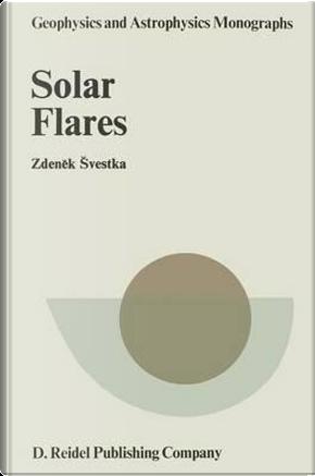 Solar Flares by Zdenek Svestka