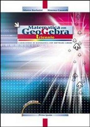 Matematica con GeoGebra. Per il triennio delle Scuole superiori. Con espansione online by Marco Barbaini