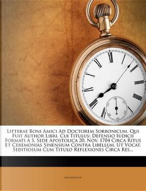 Litterae Boni Amici Ad Doctorem Sorbonicum, Qui Fuit Author Libri, Cui Titulus by ANONYMOUS