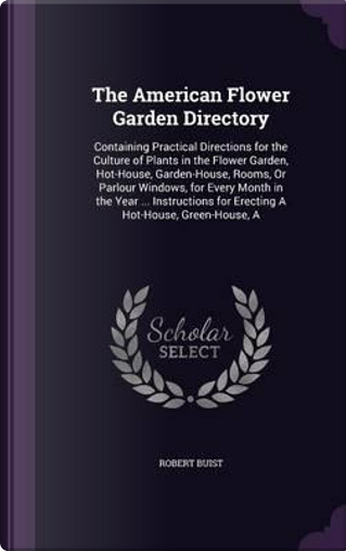 The American Flower Garden Directory by Robert Buist