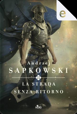 La strada senza ritorno by Andrzej Sapkowski