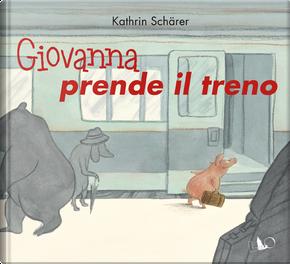 Giovanna prende il treno by Kathrin Schärer