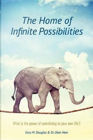 The Home of Infinite Possibilities by Gary M. Douglas