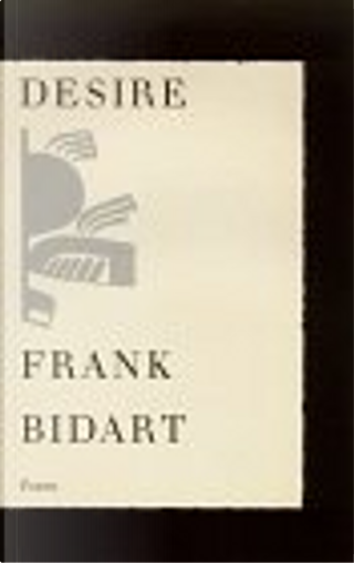 Desire by Frank Bidart