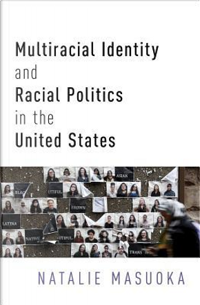 Multiracial Identity and Racial Politics in the United States by Natalie Masuoka