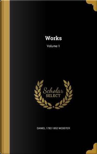 WORKS V01 by Daniel 1782-1852 Webster