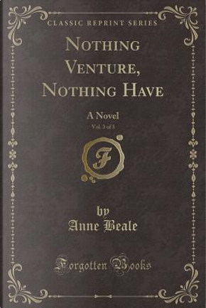 Nothing Venture, Nothing Have, Vol. 3 of 3 by Anne Beale