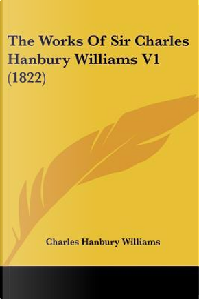 The Works Of Sir Charles Hanbury Williams by Charles Hanbury Williams