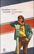 Ladro di macchine by Theodore Weesner