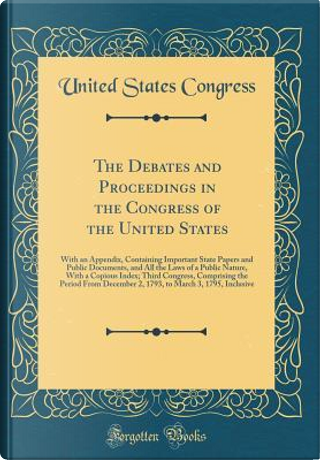 The Debates and Proceedings in the Congress of the United States by United States Congress