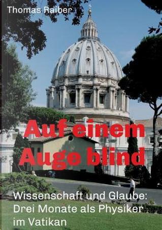 Auf einem Auge blind by Thomas Raiber