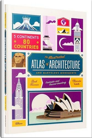 The Illustrated Atlas of Architecture and Marvelous Monuments by Alexandre Verhille, Sarah Tavernier