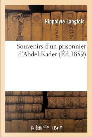 Souvenirs d'un Prisonnier d'Abdel-Kader by Langlois-H