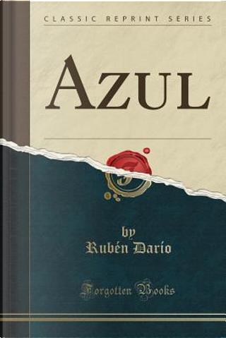 Azul (Classic Reprint) by Rubén Darío