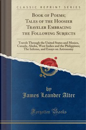 Book of Poems; Tales of the Hoosier Traveler Embracing the Following Subjects by James Leander Alter