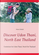 Discover Udon Thani, North East Thailand by heinz Duthel