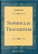 Sophoclis Tragoediae (Classic Reprint) by Sophocles Sophocles